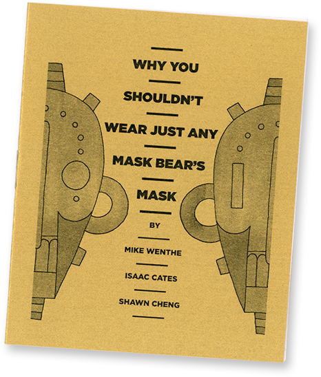 Why You Shouldn't Wear Just Any Mask Bear's Mask by Isaac Cates, Mike Wenthe, and Shawn Cheng