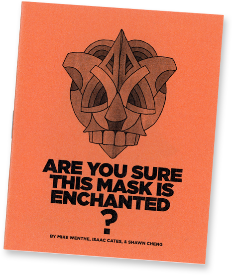 Are You Sure This Mask Is Enchanted? by Isaac Cates, Mike Wenthe, and Shawn Cheng