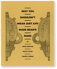 Why You Shouldn't Wear Just Any Mask Bear's Mask by Mike Wenthe, Isaac Cates, and Shawn Cheng